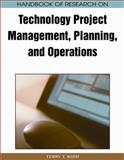 Handbook of Research on Technology Project Management, Planning, and Operations, Terry T. Kidd, 1605664006