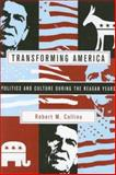 Transforming America : Politics and Culture During the Reagan Years, Collins, Robert M., 0231124007