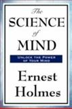 The Science of Mind, Ernest Holmes, 1604594004