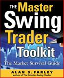 The Master Swing Trader Toolkit : The Market Survival Guide, Farley, Alan, 0071664009