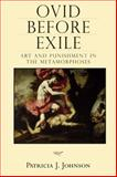 Ovid Before Exile : Art and Punishment in the Metamorphoses, Johnson, Patricia J., 0299224007