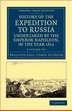 History of the Expedition to Russia, Undertaken by the Emperor Napoleon, in the Year 1812 2 Volume Set, Ségur, Comte de, Phillippe-Paul, Comte de, 110804400X