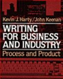 Writing for Business and Industry : Process and Product, Harty, Kevin J. and Keenan, John, 0023514000