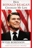 How Ronald Reagan Changed My Life, Peter Robinson, 0060524006