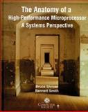 The Anatomy of a High-Performance Microprocessor : A Systems Perspective, Shriver, Bruce D. and Smith, Bennett, 0818684003