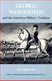 George Washington and the American Military Tradition, Higginbotham, Donald and Warnock, Henry Y., 0820324000