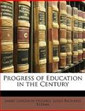 Progress of Education in the Century, James L. Hughes and Louis Richard Klemm, 1146274009