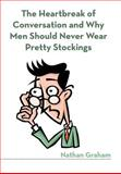 The Heartbreak of Conversation and Why Men Should Never Wear Pretty Stockings, Nathan Graham, 147595400X
