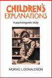Children's Explanations : A Psycholinguistic Study, Donaldson, Morag L., 0521024005