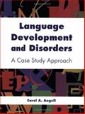 Language Development and Disorders : A Case Study Approach, Angell, Carol A., 0763754005