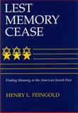 Lest Memory Cease : Finding Meaning in the American Jewish Past, Feingold, Henry L., 0815604009