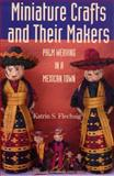 Miniature Crafts and Their Makers, Flechsig, Katrin, 0816524009