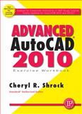 Advanced AutoCAD 2010 Exercise Workbook, Shrock, Cheryl R., 0831134003