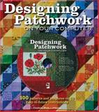 Designing Patchwork on Your Computer, Carol Phillipson, 0896894002