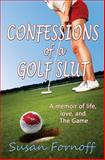 Confessions of a Golf Slut, Susan Fornoff, 0989954005