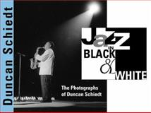 Jazz in Black and White : The Photographs of Duncan Schiedt, Schiedt, Duncan P., 025334400X