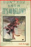 Don't You Know It's 40 Below?, Jack Kates, 0930364007