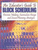 An Educator's Guide to Block Scheduling : Decision Making, Curriculum Design and Lesson Planning, M. Bevevino, D. Snodgrass, K. Adams, J. Dengel, 0978814002