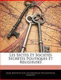 Les Sectes et Sociétés Secrètes Politiques et Religieuses, , 1144274001