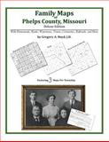 Family Maps of Phelps County, Missouri, Deluxe Edition : With Homesteads, Roads, Waterways, Towns, Cemeteries, Railroads, and More, Boyd, Gregory A., 1420314009
