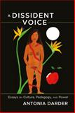 A Dissident Voice : Essays on Culture, Pedagogy, and Power, Darder, Antonia, 1433114003