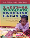 Ladybugs, Tornadoes, and Swirling Galaxies : English Language Learners Discover Their World Through Inquiry, Buhrow, Brad and Garcia, Anne Upczak, 1571104003