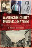 Washington County Murder and Mayhem, A. Parker Burroughs, 1626194009