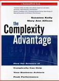 The Complexity Advantage : How the Science of Complexity Can Help Your Business Achieve Peak Performance, Allison, Mary A. and Kelly, Susanne, 0070014000