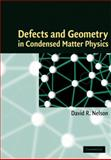 Defects and Geometry in Condensed Matter Physics, Nelson, David R., 0521004004