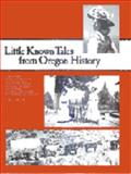 Little Known Tales from Oregon History Volume I, Geoff Hill, 0929084004