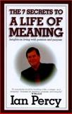 The 7 Secrets to a Life of Meaning : Insights on Living with Passion and Purpose, Ian Percy, 0970714009