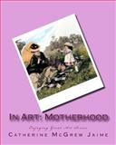 In Art: Motherhood, Catherine Jaime, 1499544006
