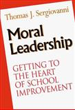 Moral Leadership : Getting to the Heart of School Improvement, Sergiovanni, Thomas, 1555424007
