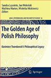 The Golden Age of Polish Philosophy : Kazimierz Twardowski's Philosophical Legacy, , 904812400X