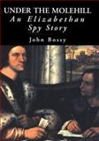 Under the Molehill : An Elizabethan Spy Story, Bossy, John, 0300084005
