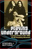 Playing Underground : A Critical History of the 1960s off-off-Broadway Movement, Bottoms, Stephen J., 047211400X