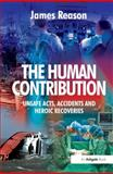 The Human Contribution : Unsafe Acts, Accidents and Heroic Recoveries, Reason, James, 0754674002