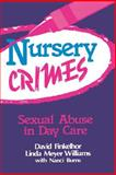 Nursery Crimes : Sexual Abuse in Day Care, Finkelhor, David and Williams, Linda M., 0803934009