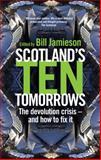 Scotland's Ten Tomorrows : The Devolution Crisis - And How to Fix It, Jamieson, Bill, 0826494005