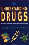 Understanding Drugs : A Handbook for Parents, Teachers and Other Professionals, Emmett, David and Nice, Graeme, 1853024007