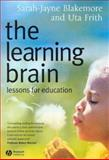 The Learning Brain : Lessons for Education, Blakemore, Sarah-Jayne and Frith, Uta, 1405124016