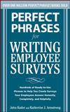 Perfect Phrases for Writing Employee Surveys : Hundreds of Ready-to-Use Phrases to Help You Create Surveys Your Employees Answer Honestly, Completely, and Helpfully, Kador, John and Armstrong, Katherine, 0071664017