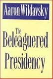 The Beleaguered Presidency, Wildavsky, Aaron, 0887384013