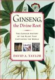 Ginseng, the Divine Root, David A. Taylor, 1565124014