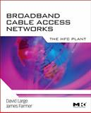 Broadband Cable Access Networks : The HFC Plant, Large, David and Farmer, James, 0123744016