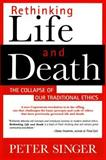 Rethinking Life and Death, Peter Singer and Peter Singer, 0312144016