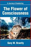 The Flower of Consciousness, Gary W. Brantly, 0595224016
