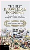 First Knowledge Economy : Human Capital and the European Economy, 1750-1850, Jacob, Margaret C., 1107044014
