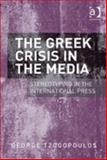 The Greek Crisis in the Media : Stereotyping in the International Press, Tzogopoulos, George, 1409474011