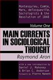 Main Currents in Sociological Thought Vol. 1 : Montesquieu, Comte, Marx, Detocqueville, and the Sociologists and the Revolution of 1848, Aron, Raymond, 0765804018